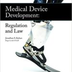Medical Device Development – Regulation and Law by Jonathan S. Kahan